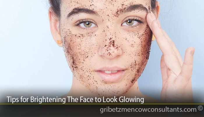 Tips for Brightening The Face to Look Glowing